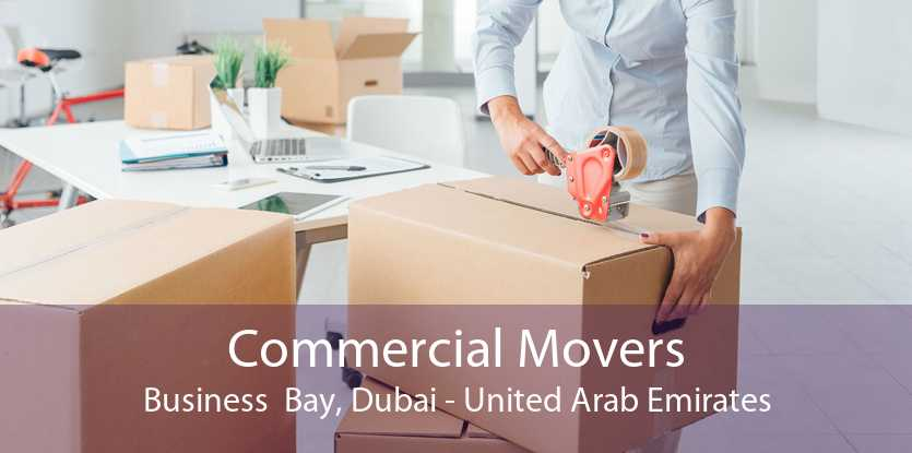 Commercial Movers Business  Bay, Dubai - United Arab Emirates
