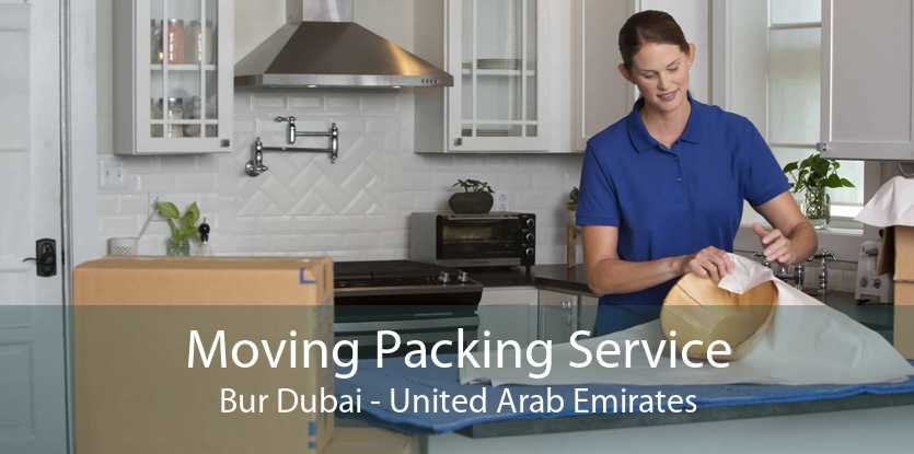 Moving Packing Service Bur Dubai - United Arab Emirates
